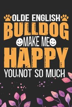 Paperback Olde English Bulldog Make Me Happy You, Not So Much : Cool Olde English Bulldog Journal Notebook - English Bulldog Puppy Gifts - Funny Olde English Bulldog Notebook - English Bulldog Owner Gifts. 6 X 9 in 120 Pages Book