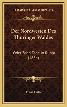 Hardcover Der Nordwesten des Thuringer Waldes : Oder Zehn Tage in Ruhla (1854) Book