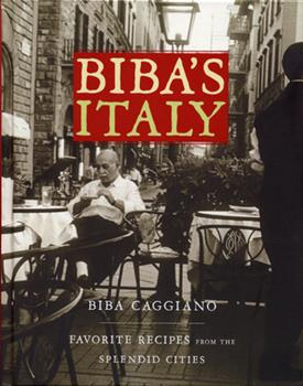 Biba's Italy: Favorite Recipes from the Splendid Cities 1579653170 Book Cover