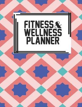 Paperback Fitness & Wellness Planner : Fitness & Wellness Gym Workout Training Diet Record Progress Self Care Planner Tracker Book