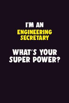 Paperback I'm an Engineering Secretary, What's Your Super Power? : 6X9 120 Pages Career Notebook Unlined Writing Journal Book