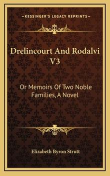 Hardcover Drelincourt and Rodalvi V3 : Or Memoirs of Two Noble Families, A Novel Book
