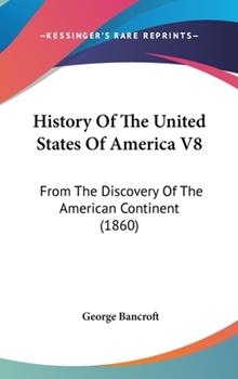 Hardcover History Of The United States Of America V8: From The Discovery Of The American Continent (1860) Book