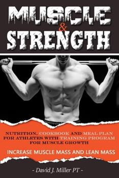 Paperback MUSCLE & STRENGTH: Nutrition, Cookbook and Meal Plan for athletes with TRAINING PROGRAM FOR MUSCLE GROWTH Book
