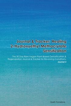 Paperback Journal & Tracker : Healing 2-Hydroxyethyl Methacrylate Sensitization: the 30 Day Raw Vegan Plant-Based Detoxification & Regeneration Journal & Tracker for Reversing Conditions. Journal 2 Book
