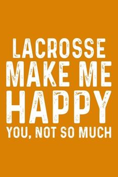 Paperback Lacrosse Make Me Happy You, Not So Much Book