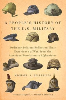 Paperback A People's History of the U.S. Military: Ordinary Soldiers Reflect on Their Experience of War, from the American Revolution to Afghanistan Book