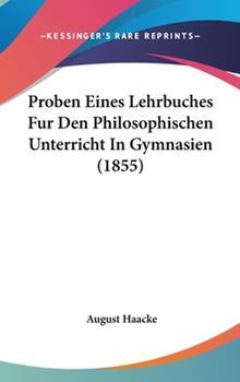 Hardcover Proben Eines Lehrbuches Fur Den Philosophischen Unterricht in Gymnasien Book