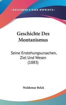 Hardcover Geschichte des Montanismus : Seine Enstehungsursachen, Ziel und Wesen (1883) Book
