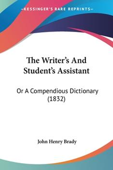 Paperback The Writer's And Student's Assistant: Or A Compendious Dictionary (1832) Book
