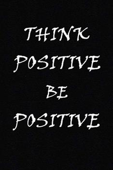 Paperback Think Positive Be Positive : (Notebook, Diary) 120 Lined Pages Inspirational Quote Notebook to Write in Size 6x 9 Inches (quote Journal) Book