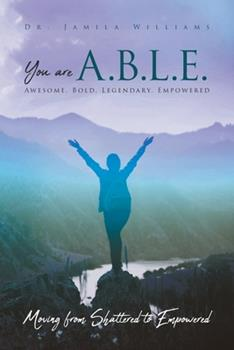 Paperback You are ABLE - Awesome. Bold. Legendary. Empowered.: Moving from Shattered to Empowered Book