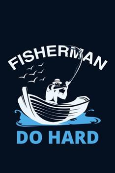 Paperback Fisherman Do Hard : Blank Lined Notebook: Fishing Logbook Journal Fishermen Log 6x9 - 110 Blank Pages - Plain White Paper - Soft Cover Book