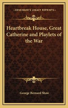 Hardcover Heartbreak House, Great Catherine and Playlets of the War Book