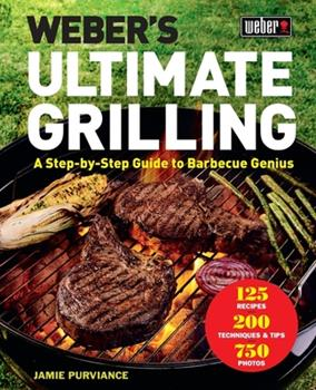 Weber's Ultimate Grilling: A Step-by-Step Guide to Barbecue Genius 1328589935 Book Cover