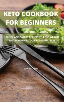 Hardcover Keto Cookbook for Beginners: Quick and Smart Recipes to Lose Weight and Maintain Your Ketogenic Diet Book