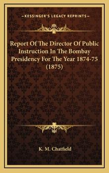 Hardcover Report of the Director of Public Instruction in the Bombay Presidency for the Year 1874-75 (1875) Book