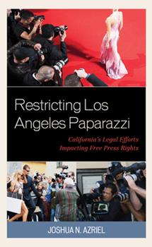 Hardcover Restricting Los Angeles Paparazzi: California's Legal Efforts Impacting Free Press Rights Book