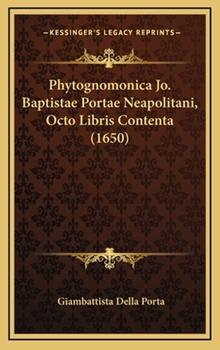 Hardcover Phytognomonica Jo Baptistae Portae Neapolitani, Octo Libris Contenta Book