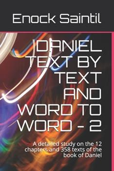 Paperback Daniel Text by Text and Word to Word - 2: A detailed study on the 12 chapters and 358 texts of the book of Daniel Book
