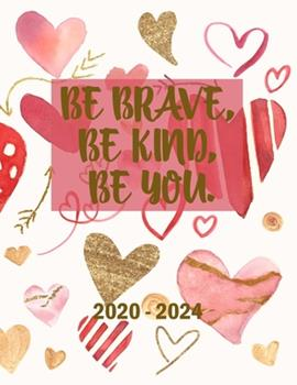 Paperback Be Brave, Be Kind, Be You 2020-2024 : 5 Year Planner with 60 Months Calendar Spread, Five Year Organizer Agenda Schedule Notebook and Business Planner Book