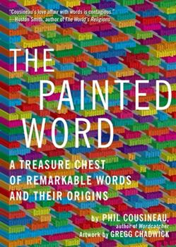 The Painted Word: A Treasure Chest of Remarkable Words and Their Origins 1936740176 Book Cover