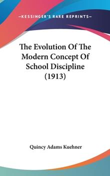 Hardcover The Evolution of the Modern Concept of School Discipline Book