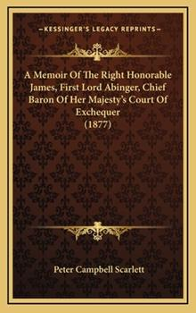 Hardcover A Memoir of the Right Honorable James, First Lord Abinger, Chief Baron of Her Majesty's Court of Exchequer Book