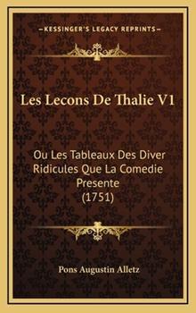 Hardcover Les Lecons de Thalie V1 : Ou les Tableaux des Diver Ridicules Que la Comedie Presente (1751) Book