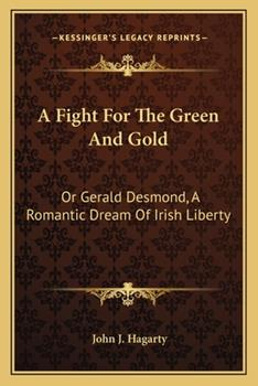 Paperback A Fight for the Green and Gold : Or Gerald Desmond, A Romantic Dream of Irish Liberty Book