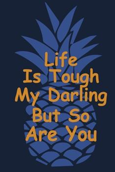 Paperback Life Is Tough My Darling but So Are You : Funny Blank Lined Journals for Women and Teen Girls Book