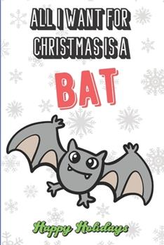 Paperback All I Want For Christmas Is A Bat: Silly and Fun Christmas Holiday Style Lined Notebook for Drawing, Sketching and Writing Down Notes. Xmas Inspired N Book