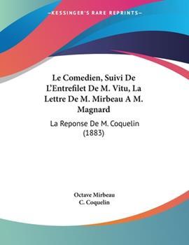 Paperback Le Comedien, Suivi de L'Entrefilet de M Vitu, la Lettre de M Mirbeau a M Magnard : La Reponse de M. Coquelin (1883) Book
