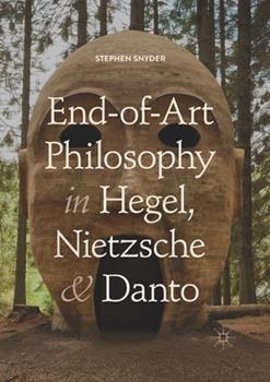 End-Of-Art Philosophy in Hegel, Nietzsche and Danto 3030405060 Book Cover