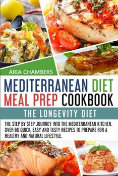 Paperback Mediterranean Diet Meal Prep Cookbook: The Longevity Diet. The step by step journey into the Mediterranean kitchen. Over 60 quick, easy and tasty reci Book