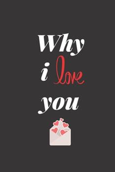 Paperback Why I Love You Notebook : Notebook,6 X9 - 120 Pages (a Valentine's Day Gift, Momeries, Funny) Book
