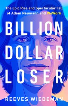 Hardcover Billion Dollar Loser : The Epic Rise and Spectacular Fall of Adam Neumann and Wework Book