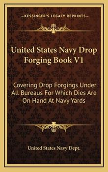 Hardcover United States Navy Drop Forging Book V1 : Covering Drop Forgings under All Bureaus for Which Dies Are on Hand at Navy Yards Book