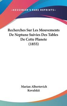 Hardcover Recherches Sur les Mouvements de Neptune Suivies des Tables de Cette Planete Book