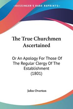 Paperback The True Churchmen Ascertained : Or an Apology for Those of the Regular Clergy of the Establishment (1801) Book