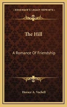 Hardcover The Hill : A Romance of Friendship Book