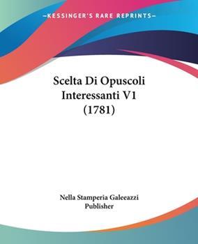 Paperback Scelta Di Opuscoli Interessanti V1 (1781) Book