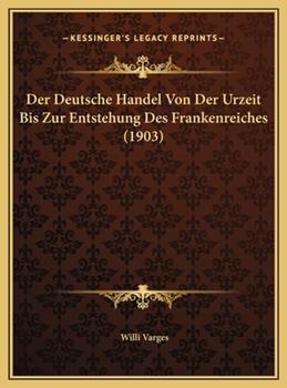 Hardcover Der Deutsche Handel Von der Urzeit Bis Zur Entstehung des Frankenreiches Book