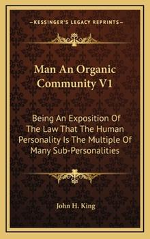 Hardcover Man an Organic Community V1 : Being an Exposition of the Law That the Human Personality Is the Multiple of Many Sub-Personalities Book