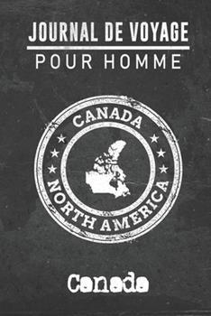 Paperback Journal de Voyage Pour Homme Canada : 6x9 Carnet de Voyage I Journal de Voyage Avec Instructions, Checklists et Bucketlists, Cadeau Parfait Pour Votre S�jour � Canada et Pour Chaque Voyageur [French] Book