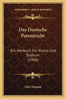Paperback Das Deutsche Patentrecht : Ein Hanbuch Fur Praxis und Studium (1906) Book