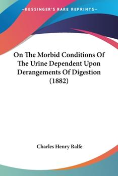 Paperback On the Morbid Conditions of the Urine Dependent upon Derangements of Digestion Book