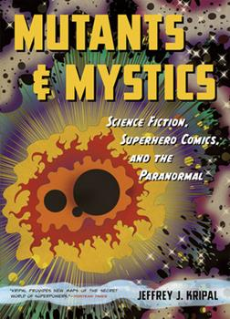 Paperback Mutants and Mystics: Science Fiction, Superhero Comics, and the Paranormal Book