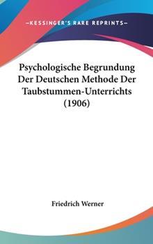 Hardcover Psychologische Begrundung Der Deutschen Methode Der Taubstummen-Unterrichts (1906) Book