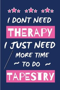 Paperback I Dont Need Therapy I Just Need More Time to Do Tapestry : Small Size Journal/ Notebook with Blank Lined Pages for Creative Writing and Note Taking Book